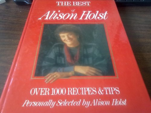 The Best of Alison Holst (Over 1000 Recipes & Tips Personally Selected by Alison Host) (9780908676873) by Alison Holst