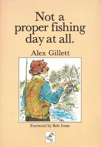 NOT A PROPER FISHING DAY AT ALL.: Gillett (Alex).