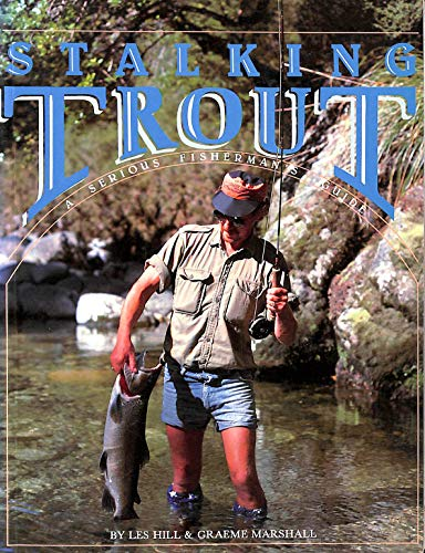 Stalking Trout: A Serious Fisherman's Guide: Hill, Les, Marshall, Graeme