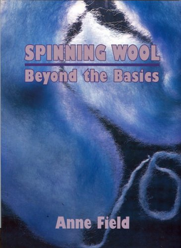 Spinning Wool: Beyond the basics: Anne Field