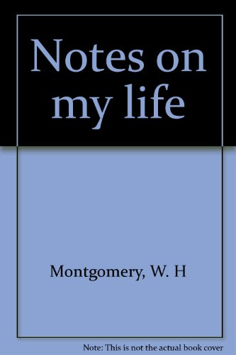 Notes on My Life: Montgomery, W. H.