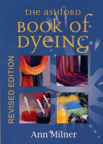 The Ashford Book of Dyeing [Revised Edition]: Milner, Ann