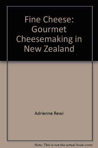 Fine cheese: Gourmet cheesemaking in New Zealand: Rewi, Adrienne