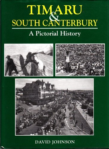 Timaru and South Canterbury: a Pictorial History: A Pictorial History: JOHNSON, DAVID