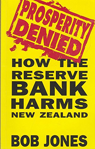 Prosperity Denied: How the Reserve Bank Harms New Zealand (0908812647) by Bob Jones