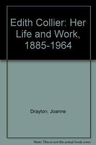 Edith Collier: Her Life and Work, 1885-1964: Drayton, Joanne
