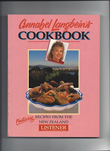 Annabel Langbein's Cookbook: Featuring Recipes from the New Zealand Listener: Annabel Langbein