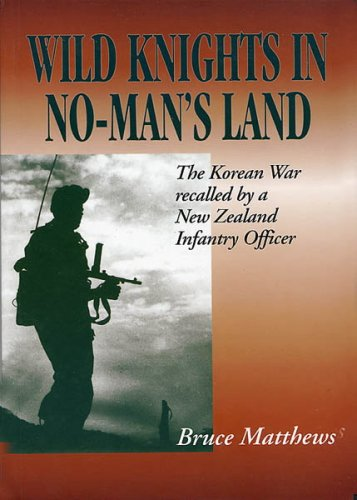 9780908876273: Wild Knights In No-Man's Land: The Korean War recalled by a New Zealand Infantry Officer