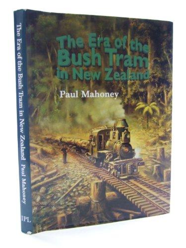 9780908876808: The era of the bush tram in New Zealand