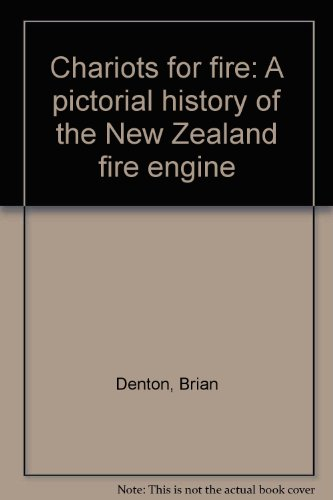 Chariots for Fire: A Pictorial History of the New Zealand Fire Engine: Denton, Brian