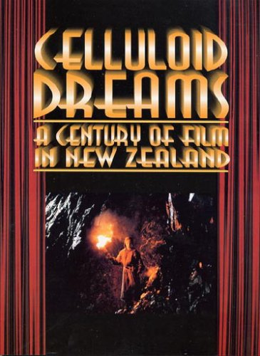 9780908876969: Celluloid dreams: A century of film in New Zealand