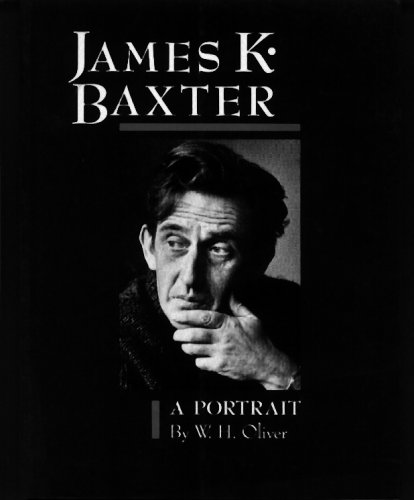 James K. Baxter: A Portrait: W. H. Oliver