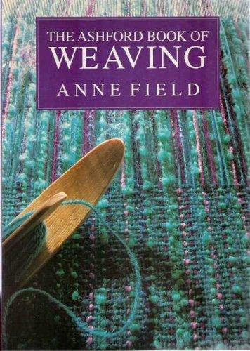 The Ashford Book of Weaving: Field, Anne