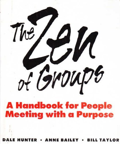 The Zen of Groups: A Handbook of People Meeting with a Purpose