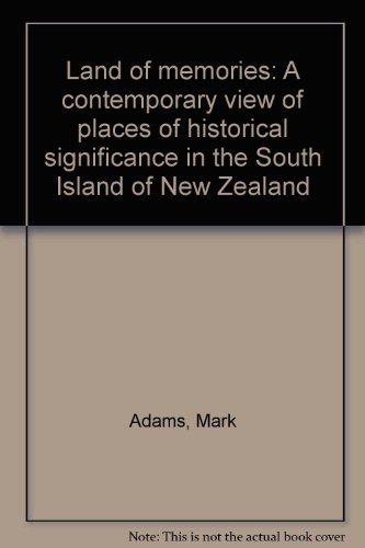 Land of memories: A contemporary view of places of historical significance in the South Island of New Zealand (0908884249) by Mark Adams