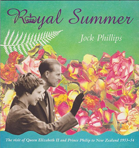 Royal summer: The visit of Queen Elizabeth II and Prince Philip to New Zealand, 1953-54 (0908896387) by Phillips, Jock