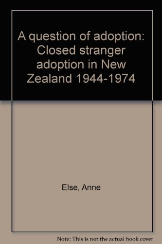 9780908912070: A question of adoption: Closed stranger adoption in New Zealand, 1944-1974