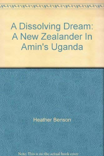 9780908912339: A Dissolving Dream: A New Zealander In Amin's Uganda