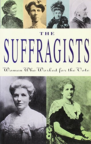 The Suffragists, Women Who Worked for the Vote: Essays from the Dictionary of New Zealand Biography...