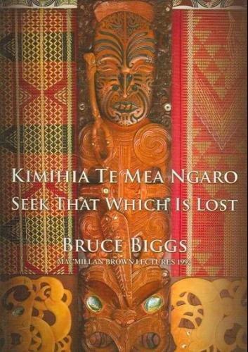 Kimihia Te Mea Ngaro: Seek That Which: Bruce Biggs