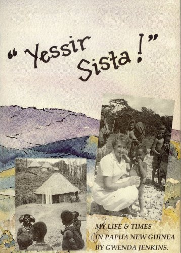 9780908951970: Yessir Sista! My Life & Tmes in Papua New Guinea, a Memoir of a Missionary, Midwife and Servant to the People of Papua New Guinea for the Lord Jesus Christ