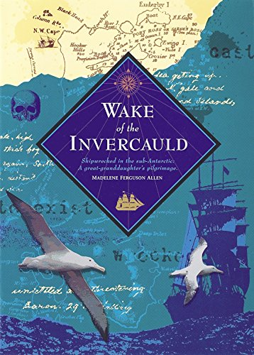 9780908988020: Wake of the Invercauld: Shipwrecked in the Sub-Antarctic: A Great Granddaughter's Pilgrimage