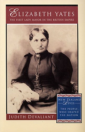 9780908988068: Elizabeth Yates: The First Lady Mayor in the British Empire (New Zealand lives)