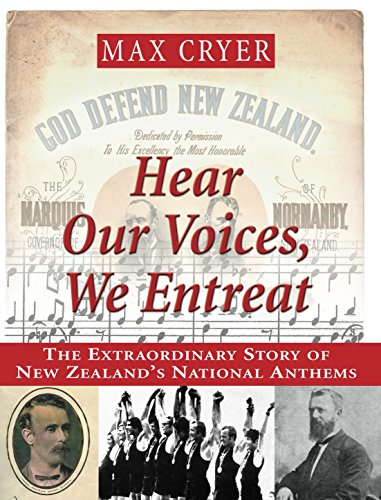 Hear Our Voices, We Entreat: The Extraordinary Story of New Zealand's National Anthems: Max ...