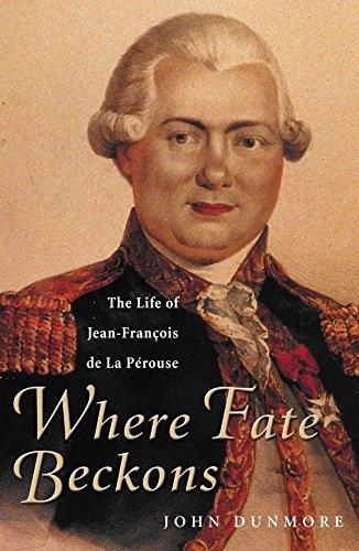 Where Fate Beckons: The Life of Jean-Francois de La Perouse: John Dunmore