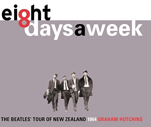 9780908988556: Eight Days a Week: The Beatles' Tour of New Zealand, 1964