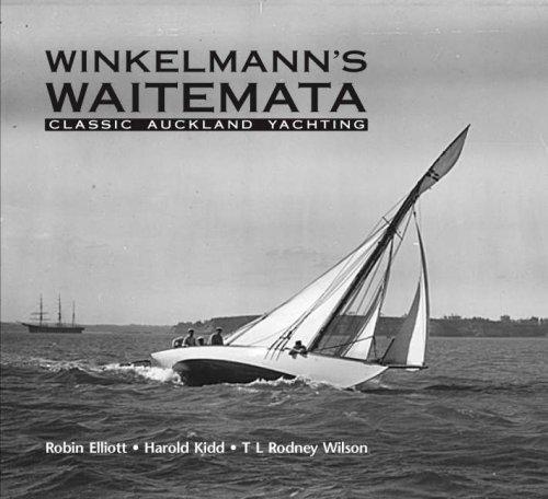 Winkelmann's Waitemata : Classic Auckland Yachting: Elliott, Robin & Harold Kidd & T.L. Rodney...