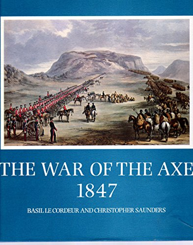 The War of the Axe 1847. Correspondence Between the Governor of the Cape Colony, Sir Henry ...