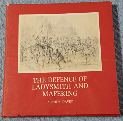 The Defence of Ladysmith and Mafeking. Accounts of Two Sieges, 1899 to 1900, Being the South ...