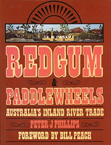 Redgum & Paddlewheels. Australia's Inland River Trade.