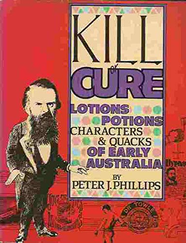 9780909104665: Kill or Cure: Lotions, Potions, Characters and Quacks of Early Australia