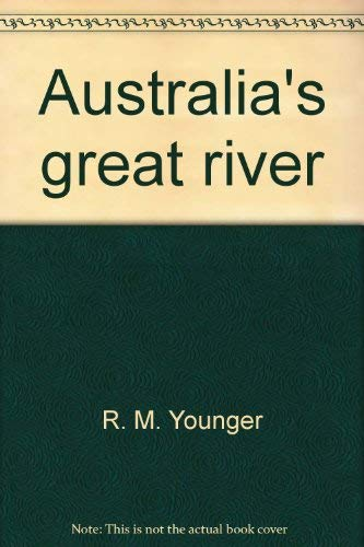 Australia's Great River The Murray Valley - Past and Present