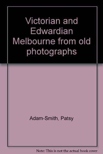 Victorian and Edwardian Melbourne from old photographs: Adam-Smith, Patsy