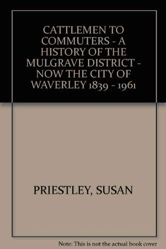 Cattlemen to Commuters A History of the Mulgrave District 1839-1961 - Now the City of Waverly