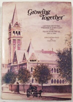 GROWING TOGETHER. Letters Between Frederick John Cato And Frances Bethune, 1881 To 1884.: Porter, ...