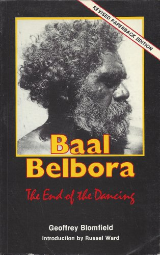9780909188900: Baal Belbora, the end of the dancing: The agony of the British invasion of the ancient people of the Three Rivers--the Hastings, the Manning, and the Macleay in New South Wales