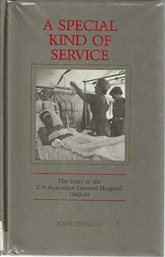 A Special Kind of Service. The Story of the 2/9 Australian General Hospital 1940-46.