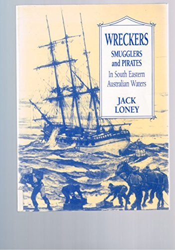 Wreckers, Smugglers, and pirates in South Eastern Australian Waters: Loney, Jack