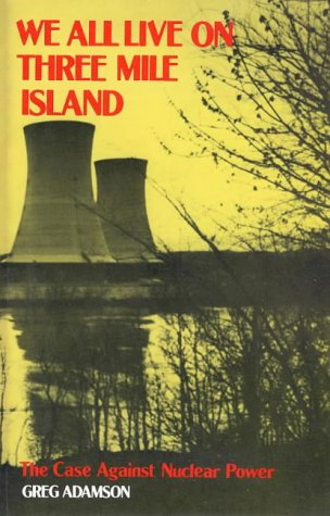 9780909196127: We all live on Three Mile Island: The case against nuclear power