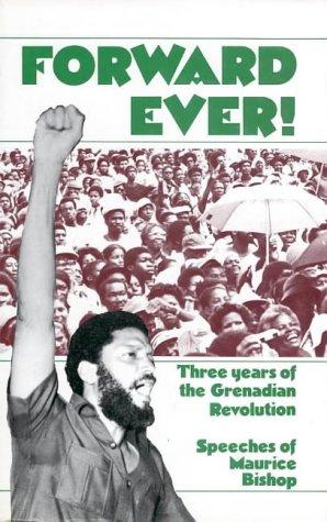 Forward Ever! : Three Years of the Grenadian Revolution : Speeches of Maurice Bishop: Bishop, ...