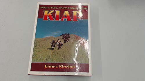 Kiap: Australia®s patrol officers in Papua New: Sinclair, James
