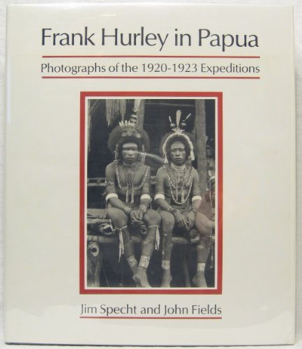 Frank Hurley in Papua: Photographs of the 1920-1923 expeditions (0909197903) by Hurley, Frank