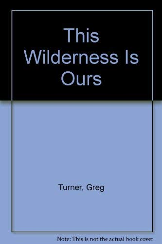 This wilderness is ours : a collection of paintings of Australia's wilderness regions: Turner,...