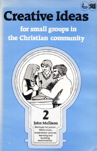 Creative ideas for small groups in the Christian community (Abridged small group series): John ...
