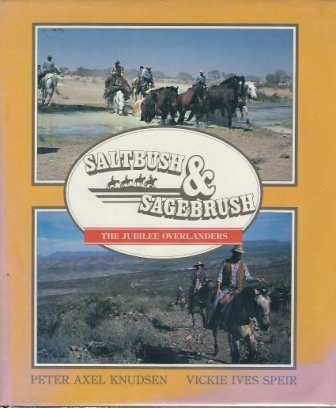 SALTBUSH AND SAGEBRUSH: The Jubilee Overlanders Epic: Peter Axel and