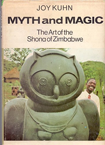 Myth and Magic: The Art of the Shona of Zimbabwe: Kuhn, Joy